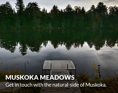Muskoka Meadows - Get in touch with the natural side of Muskoka.
